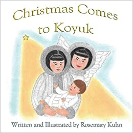 Christmas Comes To Koyuk por Rosemary Kuhn