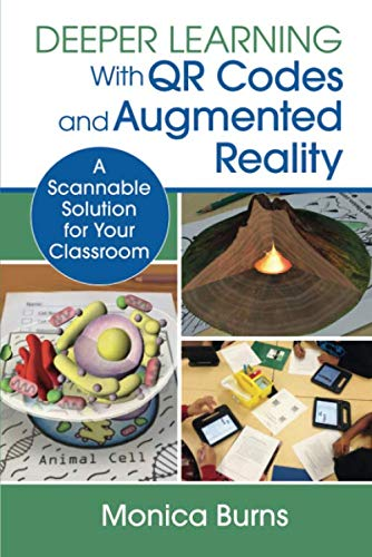 Deeper Learning With QR Codes and Augmented Reality: A Scannable Solution for Your Classroom (Corwin Teaching Essentials