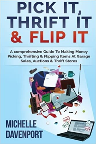 Pick It, Thrift It & Flip It: A comprehensive Guide To Making Money Picking, Thrifting & Flipping Items At Garage Sales, Auctions & Thrift Stores by Michelle Davenport (2014-12-16)