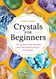 Crystals for Beginners: The Guide to Get Started