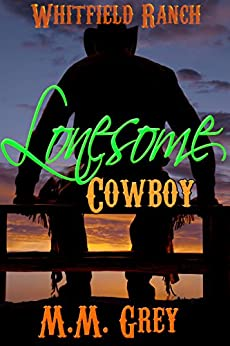 Lonesome Cowboy: Whitfield Ranch Book 1 by [Grey, M.M.]