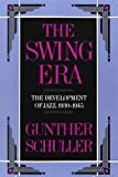 The Swing Era, Gunther A. Schuller, 0195071409