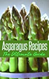 Asparagus Recipes%3A The Ultimate Guide