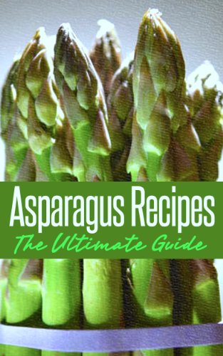 Asparagus Recipes: The Ultimate Guide - Over 30 Healthy & Delicious Recipes