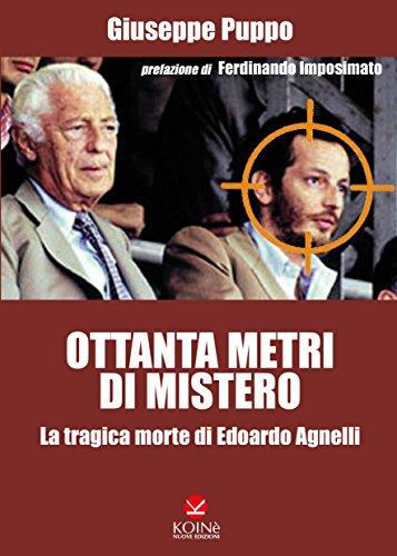 Ottanta metri di mistero: La tragica morte di Edoardo Agnelli  por Giuseppe Puppo,Ferdinando Imposimato