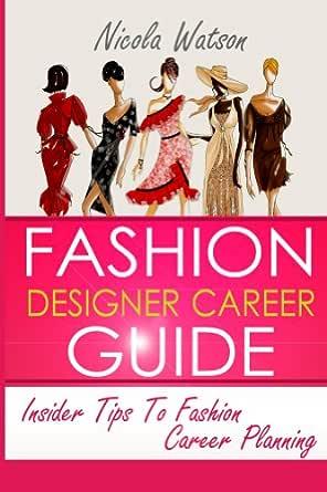 Fashion Designer Career Guide Kindle Edition By Watson Nicola Crafts Hobbies Home Kindle Ebooks Amazon Com