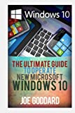 Windows 10: The Ultimate 2 in 1 User Guide to Microsoft Windows 10  User Guide to Microsoft Windows 10 for Beginners and Advanced Users (tips and ... Windows, softwares, guide) (Volume 7)