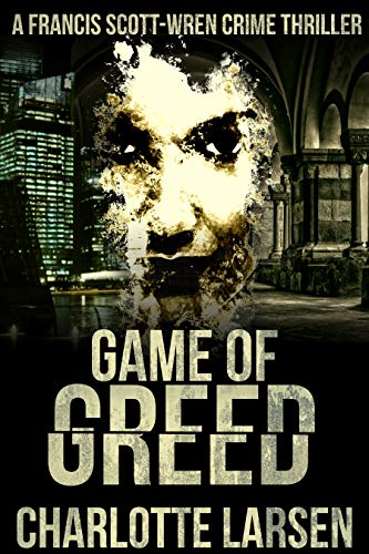 Game of Greed: An engrossing Crime Thriller (Francis Scott-Wren Series Book 1) by [Larsen, Charlotte]