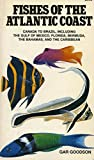 Front cover for the book Fishes of the Atlantic Coast: Canada to Brazil, Including the Gulf of Mexico, Florida, Bermuda, the Bahamas, and the Caribbean by Gar Goodson