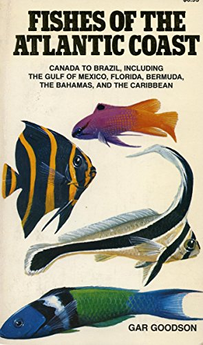 Fishes of the Atlantic Coast: Canada to Brazil, Including the Gulf of Mexico, Florida, Bermuda, the Bahamas, and the (Bermuda Fish)
