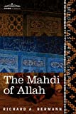 The Mahdi of Allah, Richard A. Bermann, 1616404973
