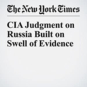 CIA Judgment on Russia Built on Swell of Evidence