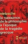 La naissance de la philosophie a l'epoque de la tragedie grecque par Nietzsche