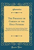 img - for The Paradise or Garden of the Holy Fathers: Being Histories of the Anchorites Recluses Monks Coenobites and Ascetic Fathers of the Deserts of Egypt ... CCL and A. D. CCCC Circiter (Classic Reprint) book / textbook / text book
