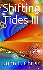 Shifting Tides III: Contortions of the Mind Volume III