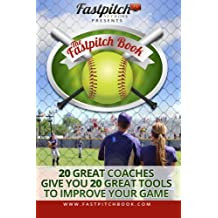 The Fastpitch Book: 20 Great Coaches Give You 20 Great Tools To Improve Your Game
