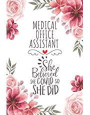 Medical Office Assistant She Believed She Could So She Did: Blank Lined Journal/Notebook for Medical Office Assistant, Perfect Medical Office Assistant Gifts for Women, Mother's Day, Thanksgiving, Valentine's Day and Christmas