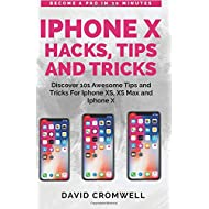 iPhone X Hacks,Tips and Tricks: Discover 101 Awesome Tips and Tricks for iPhone XS, XS Max and iPhone X (Volume 1)