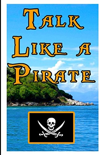 Talk Like a Pirate: Quotes, Vocabulary, Glossary, and Phrase Examples