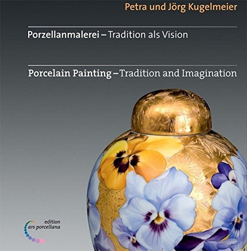 Porzellanmalerei - Tradition als Vision: Porcelain Painting - Tradition and (Painting Porcelain)