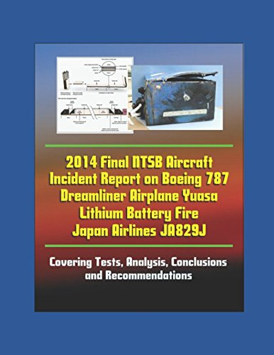 Read Online 2014 Final NTSB Aircraft Incident Report on Boeing 787 Dreamliner Airplane Yuasa Lithium Battery Fire Japan Airlines JA829J - Covering Tests, Analysis, Conclusions and Recommendations ebook