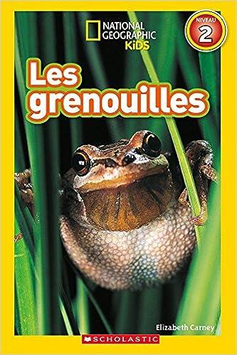 Téléchargez gratuitement de nouveaux livres en ligne National Geographic Kids: Les Grenouilles (Niveau 2) 1443153508 PDB
