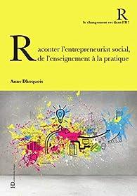 Raconter l'entrepreneuriat social, de l'enseignement à la pratique par Anne Dhoquois
