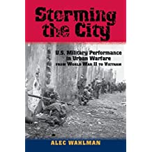 Storming the City: U.S. Military Performance in Urban Warfare from World War II to Vietnam (American Military Studies Book 1)