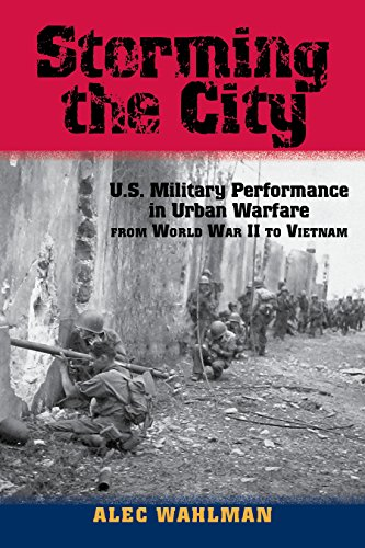 Storming the City: U.S. Military Performance in Urban Warfare from World War II to Vietnam (American Military - City Us Texas