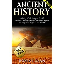Ancient History: History of the Ancient World: Ancient Civilizations, and Ancient Empires. History that Defined our World (Ancient Roman History, Human ... Greek Mythology, Ancient Empires Book 1)