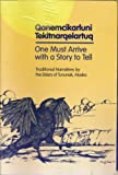 Qanemcikarluni Tekitnarqelartuq : One Must Arrive with a Story to Tell: Traditional Narratives by the Elders of Tununak, Alaska, Eliza Orr, 1555000525