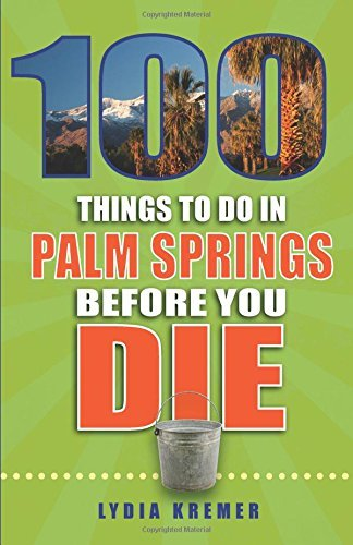 100 Things to Do in Palm Springs Before You Die (100 Things to Do Before You Die) by Lydia Kremer - Palm Shopping Malls In Springs