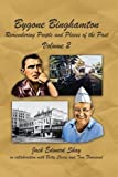 img - for Bygone Binghamton: Remembering People And Places Of The Past Volume Two by Jack Edward Shay (2012-06-26) book / textbook / text book
