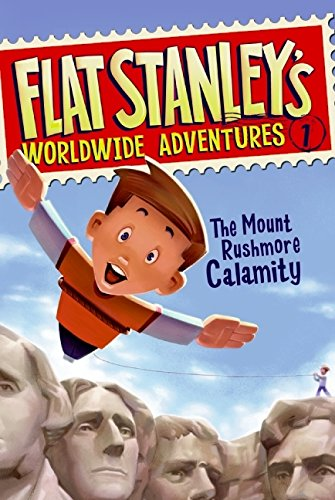 Flat Stanley's Worldwide Adventures #1: The Mount Rushmore Calamity (Flat Stanley Book 4)