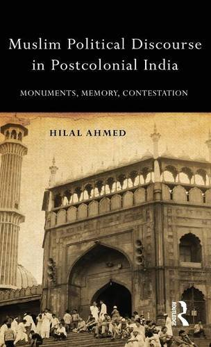 Muslim Political Discourse in Postcolonial India: Monuments; Memory; Contestation