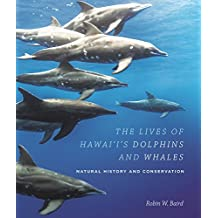 The Lives of Hawai'i's Dolphins and Whales: Natural History and Conservation