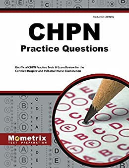 CHPN Exam Practice Questions (First Set): Unofficial CHPN Practice Tests &  Review for the Certified Hospice and Palliative Nurse Examination