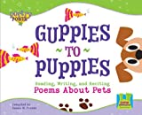 Guppies to Puppies: Reading, Writing and Reciting Poems about Pets