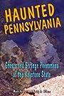 Haunted Pennsylvania: Ghosts and Strange Phenomena of the Keystone State (Haunted Series)