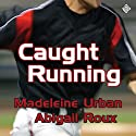 Caught Running Audiobook by Madeleine Urban, Abigail Roux Narrated by Jeff Gelder