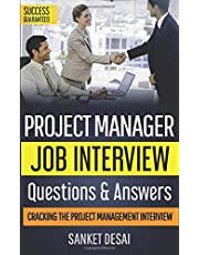 Project Manager Job Interview Questions & Answers: Cracking The Project Management Interview