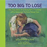 img - for TOO BIG TO LOSE - The True Story of a Young Girls Friendship with a Galapagos Tortoise Named Sam book / textbook / text book