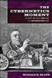 The Cybernetics Moment: Or Why We Call Our Age the Information Age (New Studies in American Intellectual and Cultural…