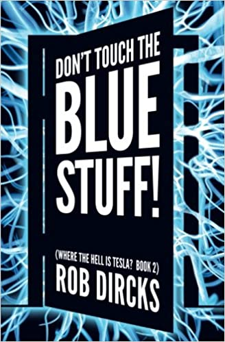 Dont touch the blue stuff where the hell is tesla book 2 dont touch the blue stuff where the hell is tesla book 2 volume 2 rob dircks 9780692935293 amazon books fandeluxe Gallery