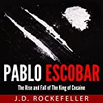 Pablo Escobar: The Rise and Fall of the King of Cocaine | J.D. Rockefeller