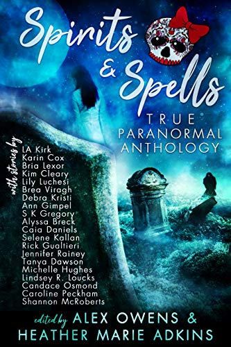 Spirits & Spells True Paranormal Anthology
