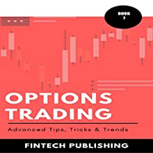Options Trading: Advanced Tips, Tricks & Trends (Investments & Securities Book 7) Audiobook by FinTech Publishing Narrated by Michael Hatak