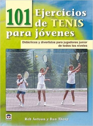 101 ejercicios de tenis para jovenes / 101 Youth Tennis Drills: Didacticos y divertidos para jugadores junior de todos los niveles / Didactic and Fun for ...