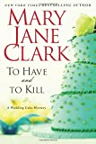 To Have and to Kill, Mary Jane Clark, 0061995541