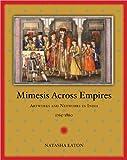 Mimesis Across Empires, Natasha Eaton, 0822354802